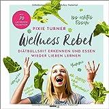 'Wellness Rebel. Diätbullshit erkennen...' von 'Turner, Pixie'