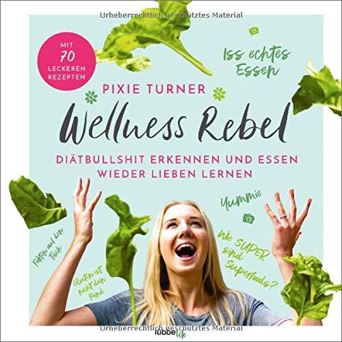 Buchseite und Rezensionen zu 'Wellness Rebel. Diätbullshit erkennen und Essen wieder lieben lernen' von Turner, Pixie