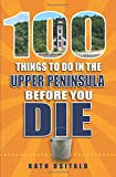 100 Things to Do in the Upper Peninsula Before You Die (100 Things to Do Before You Die)