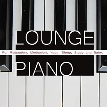 Lounge Piano for Relaxation, Meditation, Yoga, Sleep, Study and Baby.