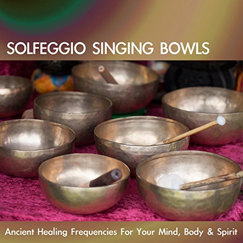 Solfeggio Singing Bowls: Ancient Healing Frequencies for Your Mind, Body & Spirit