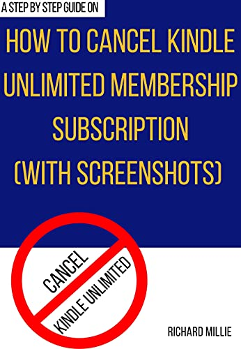 How to Cancel Kindle Unlimited Membership Subscription: The step-by-step guide with illustrative images to end your KU subscription immediately from your ... Guides and Techniques) (English Edition)