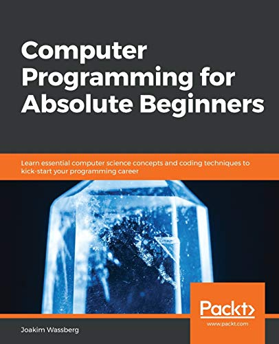 Compare Textbook Prices for Computer Programming for Absolute Beginners: Learn essential computer science concepts and coding techniques to kick-start your programming career  ISBN 9781839216862 by Wassberg, Joakim