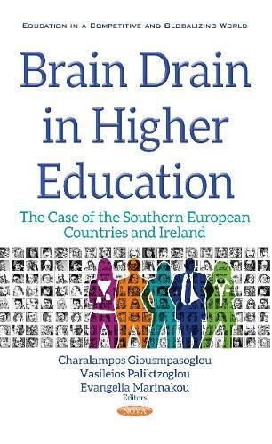Brain Drain in Higher Education: The Case of the Southern European Countries & Ireland (Education in a Competitive and Globalizing World: European Political, Economic, and Security Issues)