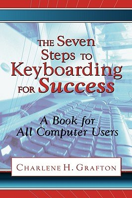 The Seven Steps to Keyboarding for Success (A Book for All Computer Users)