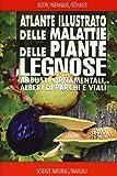 atlante illustrato delle malattie delle piante legnose. arbusti ornamentali, alberi di parchi e viali