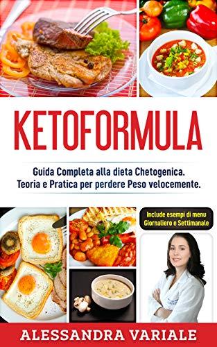KETOFORMULA: Guida Completa alla Dieta Chetogenica. Teoria e Pratica per Perdere Peso Velocemente
