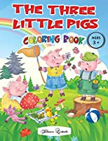 THE THREE LITTLE PIGS - Coloring Book Ages 3+: Captivating images of the cute characters from the most loved fairy tale by children, all to be ... will become attached to these cute characters