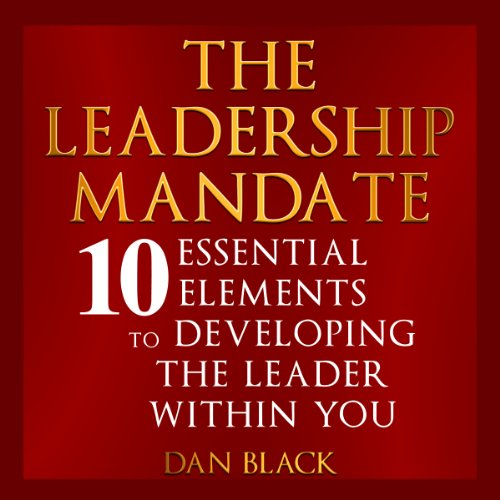The Leadership Mandate                   By:                                                                                                                                 Dan Black                               Narrated by:                                                                                                                                 Ben Cummins                      Length: 1 hr     3 ratings     Overall 4.3