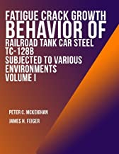 Fatigue Crack Growth Behavior of Railroad Tank Car Steel TC-128B Subjected to Various Environments Volume I