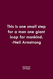 This is one small step for a man, one giant leap for mankind. -Neil Armstrong: Notebook For Him or Her, Notebook Gift with...