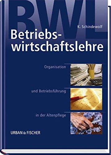 Betriebswirtschaftslehre: Organisation und Betriebsführung in der Altenpflege