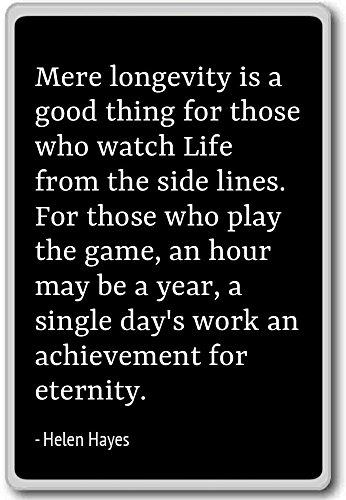 Mere levensduur is een goede zaak voor degenen die. - Helen Hayes - citaten koelkast magneet