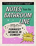 Notes From the Bathroom Line: Humor, Art, and Low-grade Panic from 150 of the Funniest Women in Comedy