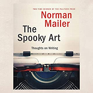 The Spooky Art     Thoughts on Writing              By:                                                                                                                                 Norman Mailer                               Narrated by:                                                                                                                                 Arthur Morey                      Length: 11 hrs and 57 mins     23 ratings     Overall 4.2