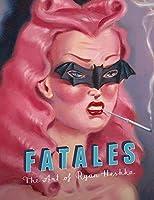 Fatales: The Art of Ryan Heshka
