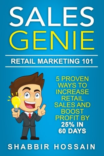 Sales Genie Retail Marketing 101: 5 Proven Ways To Increase Retail Sales And Boost Profit By 25% In 60 Days