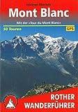 Mont Blanc: Mit der 'Tour du Mont Blanc'. 50 Touren. Mit GPS-Daten (Rother Wanderführer)