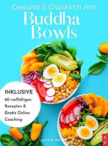 Gesund & Glücklich mit Buddha Bowls: Low Carb und gesund, ab in den Mund - das Buddha Bowl Kochbuch mit 60 leckeren Rezepten zum selber machen inkl. Nährwertangaben (+ Bonus: gratis Online Coaching)