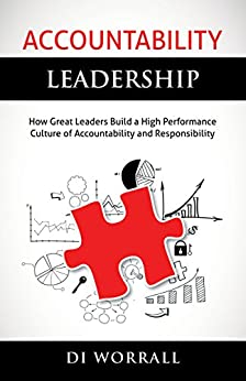 [Di Worrall]のAccountability Leadership: How Great Leaders Build a High Performance Culture of Accountability and Responsibility (The Accountability Code Series) (English Edition)