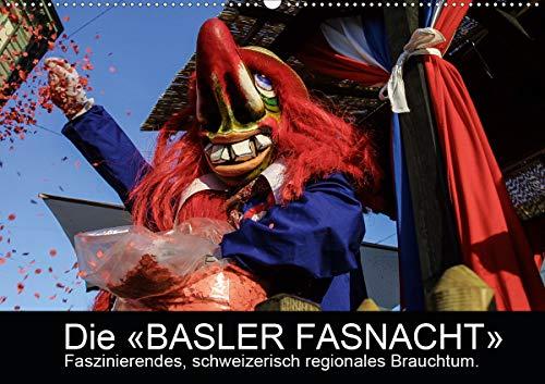 BASLER FASNACHT – Faszinierendes, schweizerisch regionales Brauchtum.CH-Version (Wandkalender 2021 DIN A2 quer)