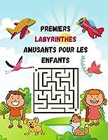 Premiers Labyrinthes Amusants Pour Les Enfants: Cahier D'activités D'apprentissage Du Labyrinthe Pour Les Enfants De 4 À 6 Ans Et De 6 À 8 Ans, Cahier D'exercices Pour Les Jeux, Les Puzzles Et La Résolution De Problèmes