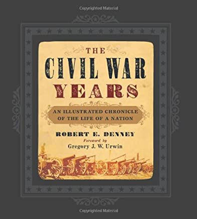 The Civil War Years: An Illustrated Chronicle of the Life of a Nation