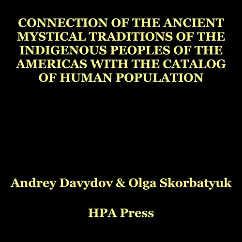 Connection of the Ancient Mystical Traditions of the Indigenous Peoples of the Americas with the Catalog of Human Population audiobook cover art