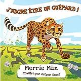 J'adore être un guépard !: Un livre d'images et de rimes, très vivant, pour les enfants d'âge préscolaire de 3 à 5 ans