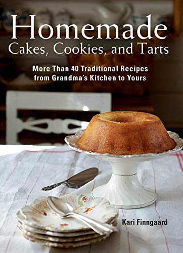 Homemade Cakes, Cookies, and Tarts: More Than 40 Traditional Recipes from Grandma's Kitchen to Yours