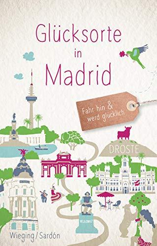Glücksorte in Madrid: Fahr hin und werd glücklich