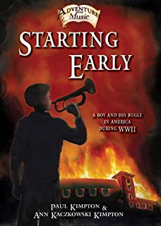 Starting Early: A Boy and His Bugle in America During WWII (Adventures with Music Book 1)