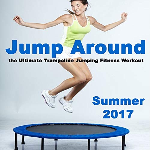 Jump Around Summer 2017 - The Ultimate Trampoline Jumping Fitness Workout (Screw Legs and Strong Bungees for All Levels!)