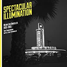 Spectacular Illumination: Neon Los Angeles, 1925-1965