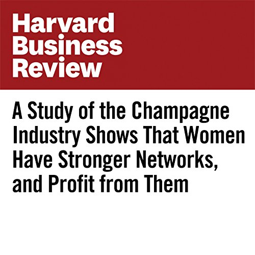A Study of the Champagne Industry Shows That Women Have Stronger Networks, and Profit From Them copertina