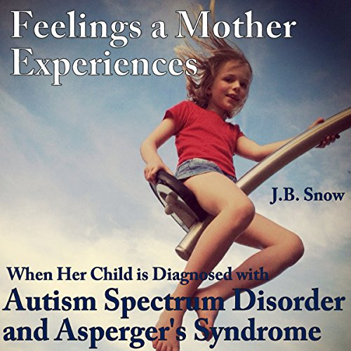 Feelings a Mother Experiences When Her Child Is Diagnosed with Autism Spectrum Disorder and Aspergers Syndrome audiobook cover art
