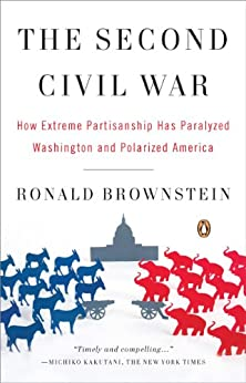 The Second Civil War: How Extreme Partisanship Has Paralyzed Washington and Polarized America by [Ronald Brownstein]
