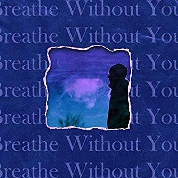 Breathe Without You