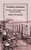 Grafías urbanas.: Crónicas sobre arquitectura histórica josefina (Spanish Edition)