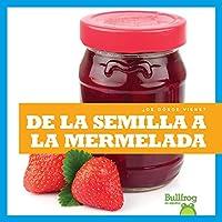 De la semilla a la mermelada / From Seed to Jam (¿de Dónde Viene?/ Where Does It Come From?)