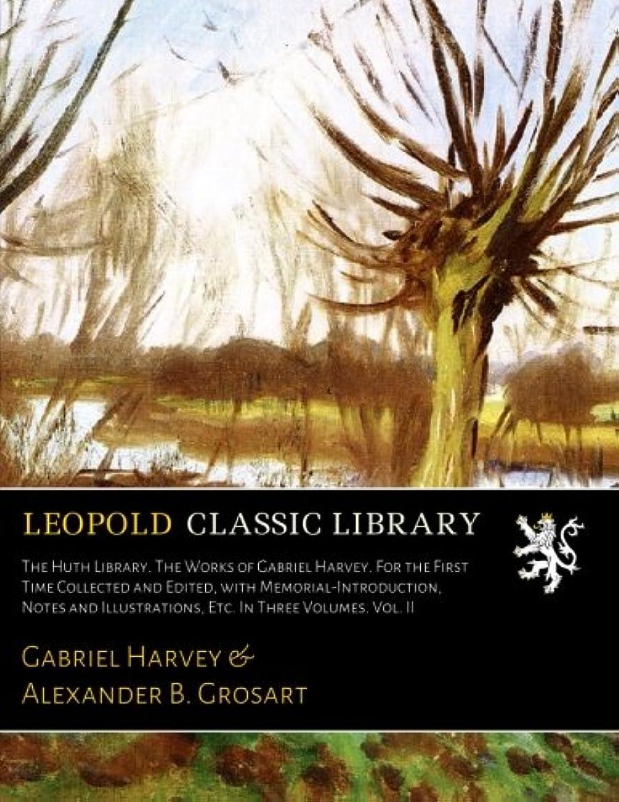 剪断ホイットニー失礼The Huth Library. The Works of Gabriel Harvey. For the First Time Collected and Edited, with Memorial-Introduction, Notes and Illustrations, Etc. In Three Volumes. Vol. II