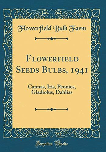 Flowerfield Seeds Bulbs, 1941: Cannas, Iris, Peonies, Gladiolus, Dahlias (Classic Reprint)