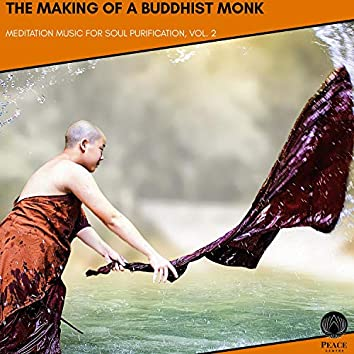 The Making Of A Buddhist Monk - Meditation Music For Soul Purification, Vol. 2