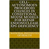 Cell-Autonomous Progeroid Changes in Conditional Mouse Models for Repair Endonuclease XPG Deficiency (English Edition)