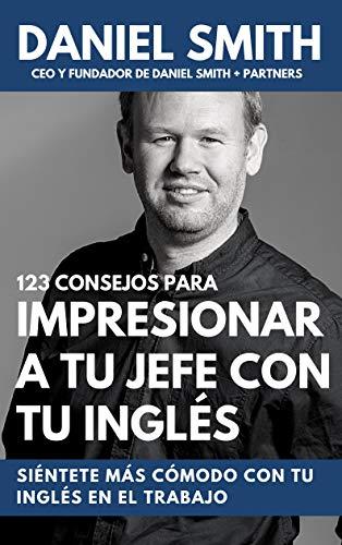 123 consejos para impresionar a tu jefe con tu inglés: Siéntete más cómodo con tu inglés en el trabajo