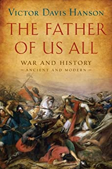 The Father of Us All: War and History, Ancient and Modern by [Victor Davis Hanson]