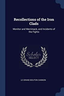 Recollections of the Iron Clads: Monitor and Merrimack, and Incidents of the Fights