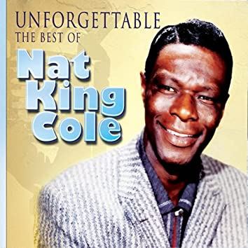 Unforgettable - The Best of Nat King Cole: The Ultimate Collection. The Soothing Sounds of His Greatest Hits from the 40's & 50's