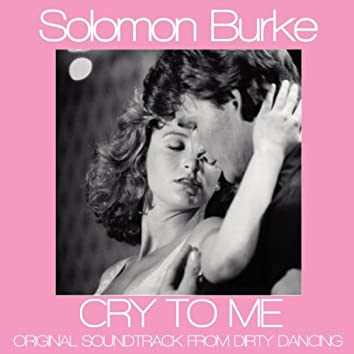 """Cry to Me (Original Soudtrack Theme from """"Dirty Dancing"""")"""
