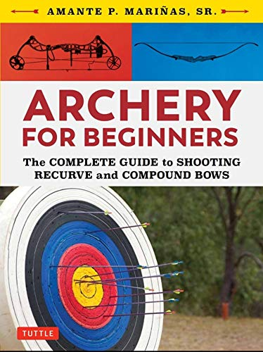 Compare Textbook Prices for Archery for Beginners: The Complete Guide to Shooting Recurve and Compound Bows Illustrated Edition ISBN 9780804851534 by Marinas Sr., Amante P.